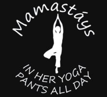 Mamastays in her yoga pants all days - T-shirts & Hoodies by Darling Arts