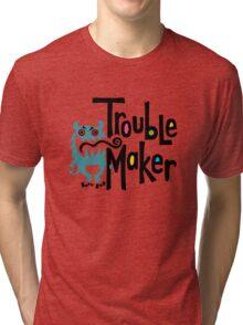 Trouble Maker - born bad Tri-blend T-Shirt