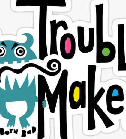 Trouble Maker - born bad Sticker
