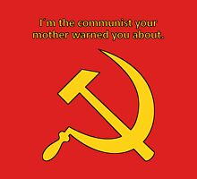 I'm the communist your mother warned you about. Unisex T-Shirt