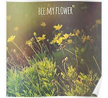 Bee My Flower Poster