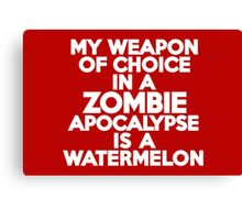 My weapon of choice in a Zombie Apocalypse is a watermelon Canvas Print