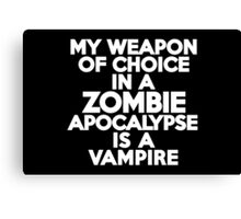 My weapon of choice in a Zombie Apocalypse is a vampire Canvas Print