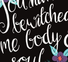 You Have Bewitched Me Body and Soul  Sticker