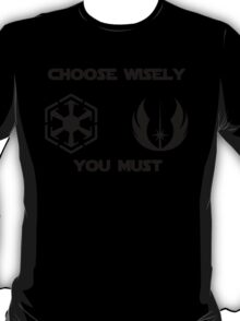 choose wisely you must T-Shirt
