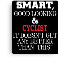 SMART GOOD LOOKING AND CYCLIST IT DOESN'T GET ANY BETTER THAN THIS Canvas Print