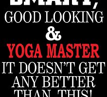 SMART GOOD LOOKING AND YOGA MASTER IT DOESN'T GET ANY BETTER THAN THIS by tdesignz