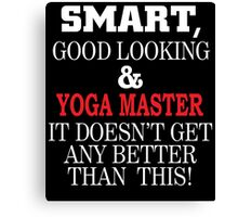 SMART GOOD LOOKING AND YOGA MASTER IT DOESN'T GET ANY BETTER THAN THIS Canvas Print