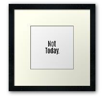 """Not Today."" Typography Framed Print"