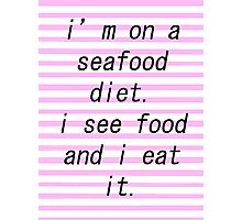 seafood diet. Photographic Print