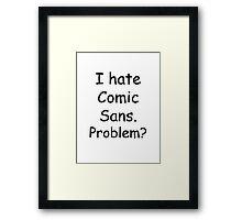 Comic sans HATE. Framed Print