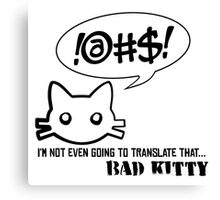Bad Kitty - Mixed Messages Canvas Print