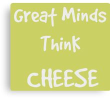 Think Cheese, Say Cheese ... Canvas Print