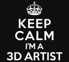 Keep Calm I'm a 3D Artist by deepdesigns