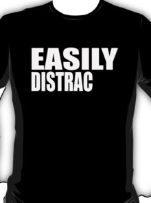 easily distracted white T-Shirt