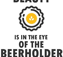 Beauty is in the eye of the beerholder by dodlhuat