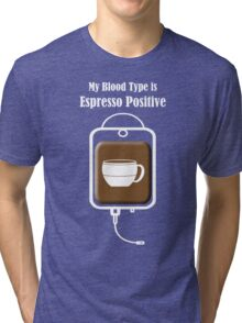 My Blood Type is Espresso Positive Tri-blend T-Shirt
