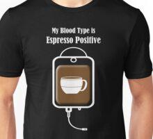 My Blood Type is Espresso Positive Unisex T-Shirt