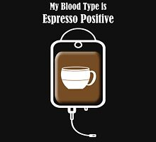 My Blood Type is Espresso Positive Unisex T-Shirt