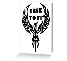 Rise To It Greeting Card
