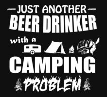 JUST ANOTHER BEER DRINKER WITH A CAMPING PROBLEM by imgarry