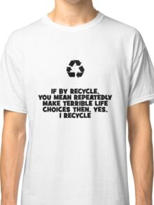 Recycle Life Choices Classic T-Shirt