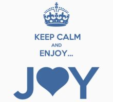 KEEP CALM & ENJOY... JOY 2 THE HEART 3  by karmadesigner