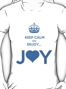 KEEP CALM & ENJOY... JOY 2 THE HEART 3  T-Shirt