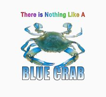 There is nothing like a blue crab Unisex T-Shirt