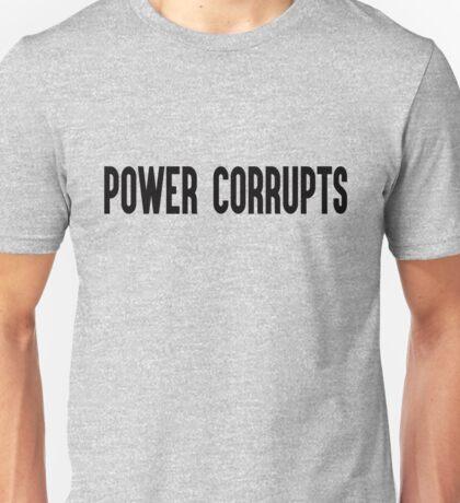 Power Corrupts Unisex T-Shirt