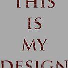 This Is My Design by NicoleLiane