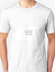 """TAYLOR SWIFT FOLLOWS ME ON TUMBLR"" Unisex T-Shirt"