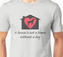 A House is Not a Home Without a Dog Unisex T-Shirt
