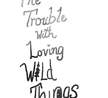 Trouble with loving wild things by Sophersgreen