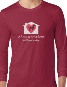 A Dog Makes a House a Home Long Sleeve T-Shirt