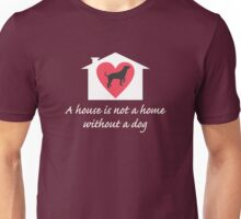 A Dog Makes a House a Home Unisex T-Shirt