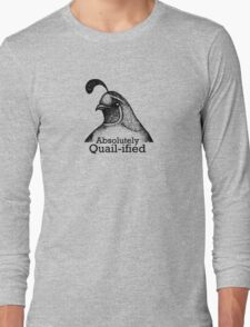 Absolutely Quail-ified Long Sleeve T-Shirt