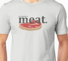The answer is MEAT! Unisex T-Shirt