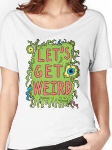 Lets Get Weird Women's Relaxed Fit T-Shirt