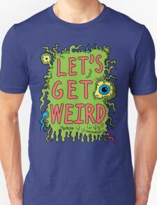Lets Get Weird Unisex T-Shirt