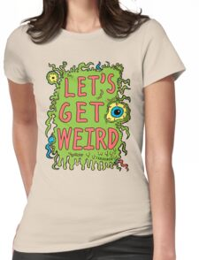 Lets Get Weird Womens Fitted T-Shirt