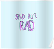Sad But Rad Poster