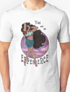 You are an experience! T-Shirt