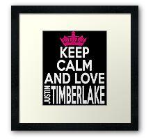 KEEP CALM AND LOVE justin TIMBERLAKE Framed Print