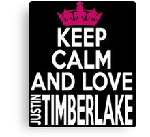 KEEP CALM AND LOVE justin TIMBERLAKE Canvas Print