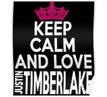 KEEP CALM AND LOVE justin TIMBERLAKE Poster