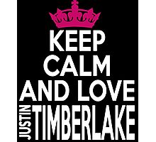 KEEP CALM AND LOVE justin TIMBERLAKE Photographic Print