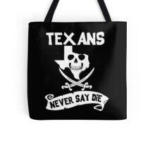 Texans Never Say Die Tote Bag