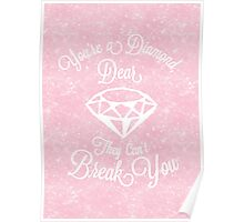 You're A Diamond, Dear. They can't Break You Poster