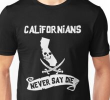 Californians Never Say Die Unisex T-Shirt